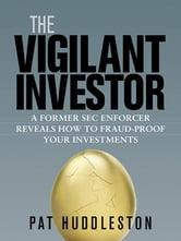The Vigilant Investor - A Former SEC Enforcer Reveals How to Fraud-Proof Your Investments ebook by Pat HUDDLESTON