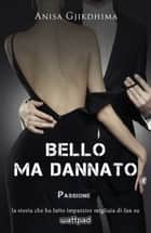 BELLO MA DANNATO - PASSIONE ebook by ANISA GJIKDHIMA