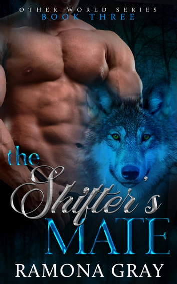 The Shifter's Mate (Other World Series Book Three) ebook by Ramona Gray