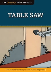Table Saw (Missing Shop Manual): The Tool Information You Need at Your Fingertips ebook by Skills Institute Press Skills Institute Press