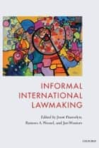 Informal International Lawmaking ebook by Joost Pauwelyn, Ramses Wessel, Jan Wouters