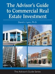 The Advisor's Guide to Commercial Real Estate Investment ebook by David J. Lynn, Ph.D., MBA