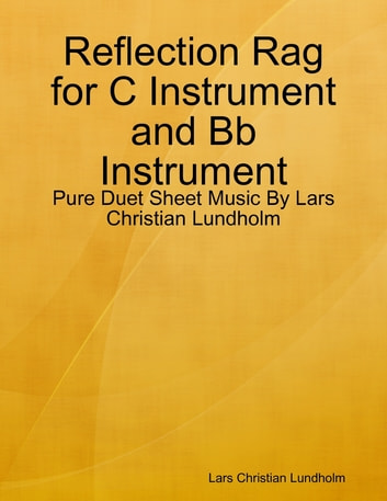 Reflection Rag for C Instrument and Bb Instrument - Pure Duet Sheet Music By Lars Christian Lundholm ebook by Lars Christian Lundholm