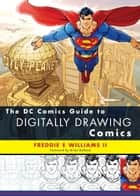 The DC Comics Guide to Digitally Drawing Comics ebook by Freddie E Williams, II,Brian Bolland