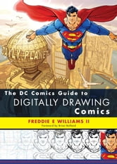 The DC Comics Guide to Digitally Drawing Comics ebook by Freddie E Williams, II