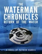 The Waterman Chronicles 2: Return of the Water ebook by Patrick Harris
