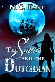 The Swan and The Dutchman ebook by N.C. East