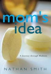 Mom's Idea - A Journey through Madness ebook by Smith, Nathan