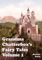 Grandma Chatterbox Fairy Tales Volume 1 ebook by Barbara Hayes