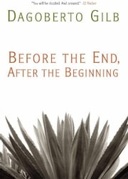 Before the End, After the Beginning - Stories ebook by Dagoberto Gilb