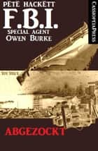 Abgezockt - FBI Special Agent Owen Burke ebook by Pete Hackett