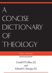 Concise Dictionary of Theology, A, Third Edition ebook by Gerald O'Collins,SJ,and Edward G. Farrugia,SJ