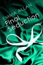 Final Seduction - Number 3 in series ebook by Emma Allan