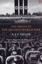 The Origins of the Second World War ebook by A.J.P. Taylor