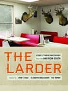 The Larder - Food Studies Methods from the American South ebook by Andrew Warnes, Angela Cooley, Beth Latshaw,...