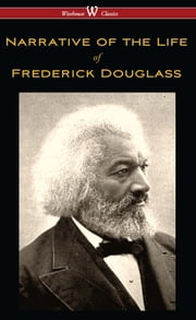 Narrative of the Life of Frederick Douglass (Wisehouse Classics Edition) ebook by Frederick Douglass
