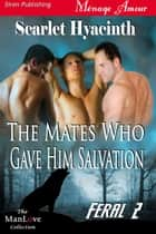 The Mates Who Gave Him Salvation ebook by Scarlet Hyacinth