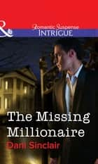 The Missing Millionaire (Mills & Boon Intrigue) ebook by Dani Sinclair