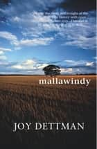 Mallawindy: A Mallawindy Novel 1 ebook by Joy Dettman