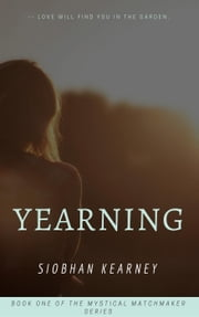 Yearning - The Mystical Matchmaker, #1 ebook by Siobhan Kearney