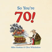So You're 70! ebook by Mike Haskins,Clive Whichelow