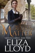 Lady Prescott's Confidential Matter - Imogene Farrell, #4 ebook by Eliza Lloyd