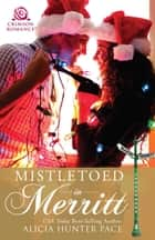 Ebook Mistletoed in Merritt di Alicia Hunter Pace