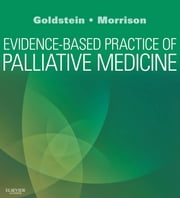 Evidence-Based Practice of Palliative Medicine ebook by Nathan E Goldstein,R. Sean Morrison