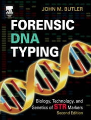 Forensic DNA Typing: Biology, Technology, and Genetics of STR Markers ebook by Butler, John M.
