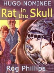 Rat In The Skull - & Other Off-Trail Science Fiction ebook by Rog Phillips