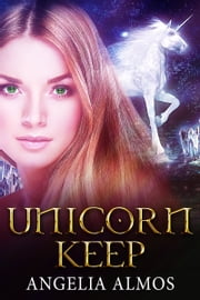 Unicorn Keep ebook by Angelia Almos