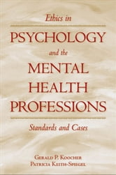 Ethics in Psychology and the Mental Health Professions : Standards and Cases - Standards and Cases ebook by Gerald P. Koocher;Patricia Keith-Spiegel