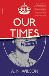 Our Times - The Age of Elizabeth II ebook by A. N. Wilson
