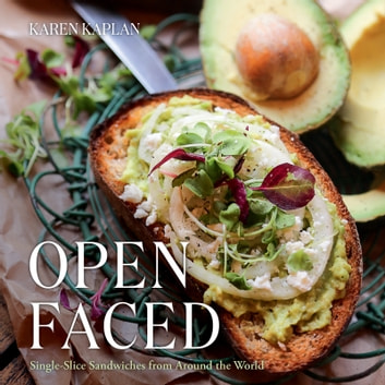 Open Faced - Single-Slice Sandwiches from Around the World ebook by Karen Kaplan