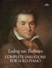 Complete Variations for Solo Piano ebook by Ludwig van Beethoven