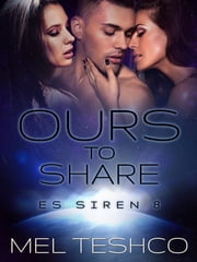 Ours to Share: ES Siren 8 ebook by Mel Teshco