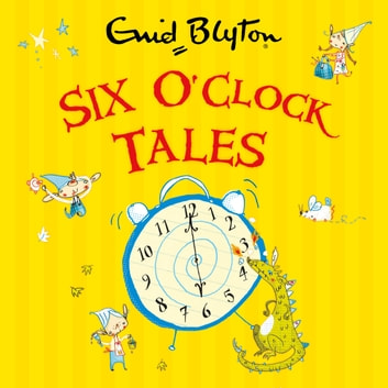 Six O'Clock Tales audiobook by Enid Blyton