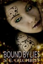 Bound by Lies ebook by S E Gilchrist