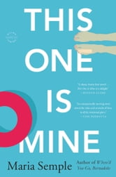 This One Is Mine - A Novel ebook by Maria Semple