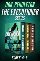 The Executioner Series Books 4–6 - Miami Massacre, Continental Contract, and Assault on Soho ebook by Don Pendleton