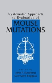 Systematic Approach to Evaluation of Mouse Mutations ebook by Sundberg, John P.