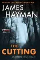 The Cutting - A McCabe and Savage Thriller ebook by James Hayman