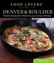Food Lovers' Guide to® Denver & Boulder - The Best Restaurants, Markets & Local Culinary Offerings ebook by Ruth Tobias