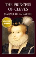 THE PRINCESS OF CLEVES ebook by Madame de Lafayette
