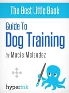 Dog Training: How to Tame a Dog Like Cesar Millan ebook by Macie Melendez