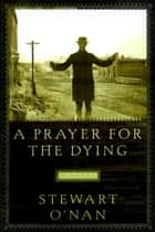 A Prayer for the Dying - A Novel ebook by Stewart O'Nan