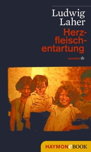 Herzfleischentartung - Roman ebook by Ludwig Laher