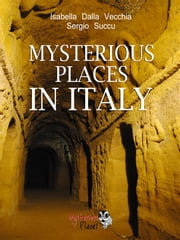 Mysterious Places in Italy ebook by Isabella Dalla Vecchia,Sergio Succu