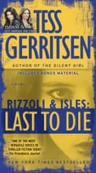 Last to Die (with bonus short story John Doe) ebook by Tess Gerritsen