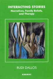 Interacting Stories - Narratives, Family Beliefs and Therapy ebook by Rudi Dallos
